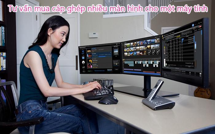 Tư vấn mua cáp ghép nhiều màn hình cho một máy tính, có thể bạn chưa biết?